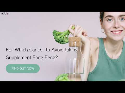 For Which Cancer to Avoid taking Supplement Fang Feng
