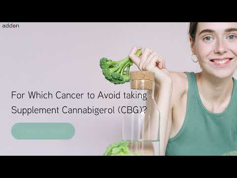 For Which Cancer to Avoid taking Supplement Cannabigerol CBG