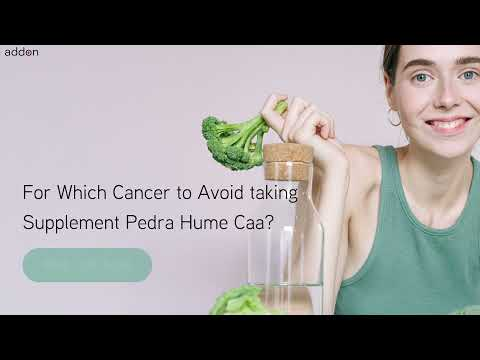 For Which Cancer to Avoid taking Supplement Pedra Hume Caa