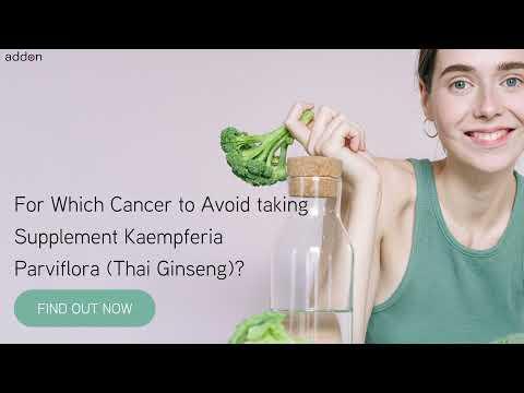 For Which Cancer to Avoid taking Supplement Kaempferia Parviflora (Thai Ginseng)