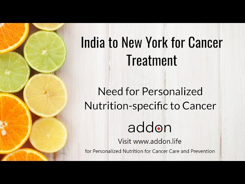 India to New York for Cancer Treatment | Need for Personalized Nutrition-specific to Cancer